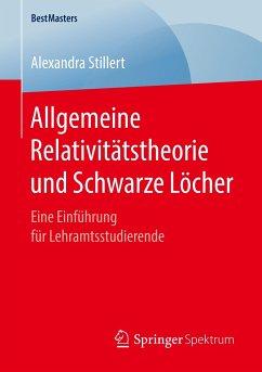Allgemeine Relativitätstheorie und Schwarze Löcher - Stillert, Alexandra