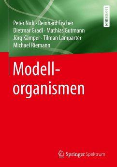Modellorganismen - Nick, Peter; Fischer, Reinhard; Gradl, Dietmar; Gutmann, Mathias; Kämper, Jörg; Lamparter, Tilman; Riemann, Michael