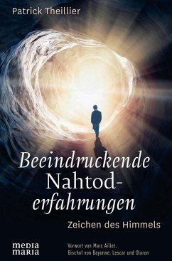 Beeindruckende Nahtoderfahrungen - Theillier, Patrick