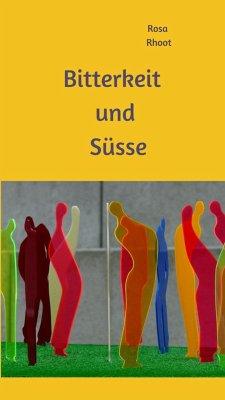 Bitterkeit und Süsse (eBook, ePUB) - Rhoot, Rosa