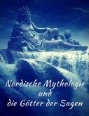 Nordische Mythologie und die Götter der Sagen: Die schönsten nordischen Sagen (eBook, ePUB)