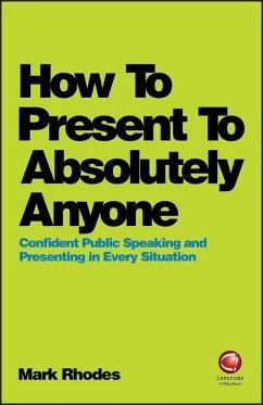How To Present To Absolutely Anyone (eBook, PDF) - Rhodes, Mark