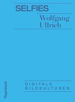 Selfies (eBook, ePUB) - Ullrich, Wolfgang