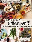 How to Throw a Dinner Party Without Having a Nervous Breakdown (eBook, ePUB)