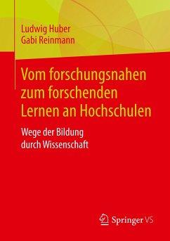 Vom forschungsnahen zum forschenden Lernen an Hochschulen - Huber, Ludwig; Reinmann, Gabi