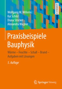 Praxisbeispiele Bauphysik - Willems, Wolfgang M.; Schild, Kai; Stricker, Diana; Wagner, Alexandra
