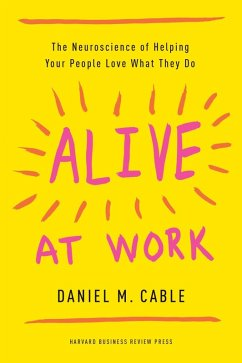 Alive at Work (eBook, ePUB) - Cable, Daniel M.