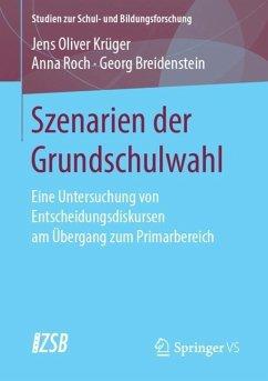 Szenarien der Grundschulwahl - Krüger, Jens Oliver; Roch, Anna; Breidenstein, Georg