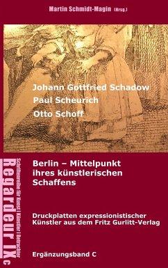 Johann Gottfried Schadow, Paul Scheurich, Otto Schoff. Berlin, Mittelpunkt ihres künstlerischen Schaffens