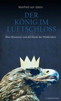 Der König im Luftschloss - Glehn, Manfred von