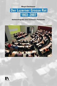 Der Luzerner Grosse Rat, 1803-2007 - Steinhauser, Margrit