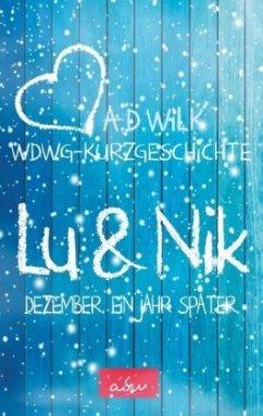Lu & Nik. Dezember. Ein Jahr später. - Wilk, A. D.