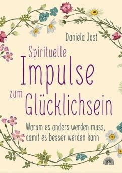 Spirituelle Impulse zum Glücklichsein - Jost, Daniela
