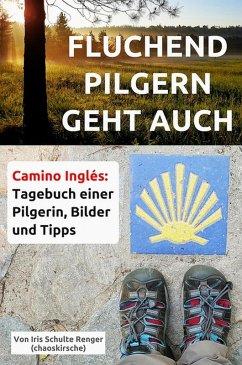 Fluchend pilgern geht auch (eBook, ePUB) - Schulte Renger (chaoskirsche), Iris