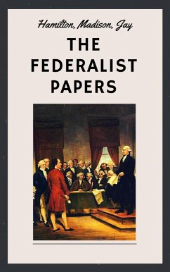 The Federalist Papers (Unabridged English Edition) (eBook, ePUB) - Hamilton, Alexander; Jay, John; Madison, James
