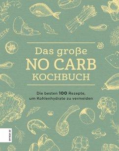 Das große No Carb-Kochbuch (eBook, ePUB) - Zs-Team