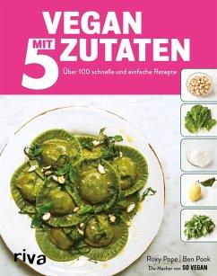 Vegan mit 5 Zutaten (eBook, PDF) - Pook, Ben; Pope, Roxy