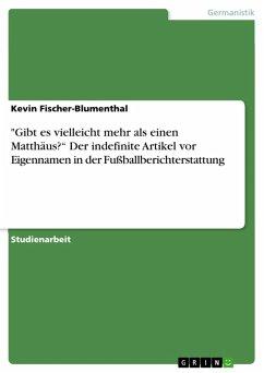 """""""Gibt es vielleicht mehr als einen Matthäus?"""" Der indefinite Artikel vor Eigennamen in der Fußballberichterstattung (eBook, PDF)"""
