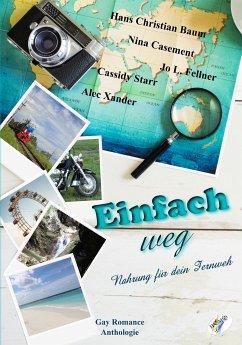 Einfach weg (eBook, ePUB) - Baum, Hans Christian; Casement, Nina; Fellner, Jo L.; Starr, Cassidy; Xander, Alec