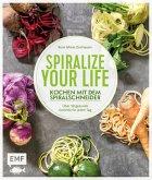 Spiralize your life - Kochen mit dem Spiralschneider (Mängelexemplar)