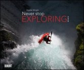 Never stop exploring 2020 - Outdoor-Extremsport-Fotografie - Wandkalender 58,4 x 48,5 cm - Spiralbindung