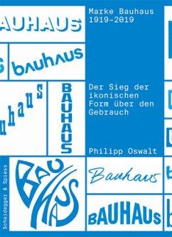 Marke Bauhaus 1919-2019 - Oswalt, Philipp