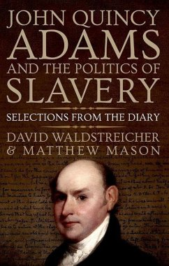 John Quincy Adams and the Politics of Slavery: Selections from the Diary - Waldstreicher, David; Mason, Matthew