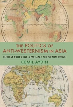 Politics of Anti-Westernism in Asia - Aydin, Cemil (Associate Professor of History and Director, Ali Vural