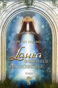 Laura und der Fluch der Drachenkönige (eBook, ePUB) - Freund, Peter