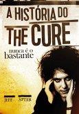 Nunca é o bastante: A história do The Cure (eBook, ePUB)