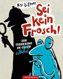 Sei kein Frosch! (eBook, ePUB) - Lüftner, Kai
