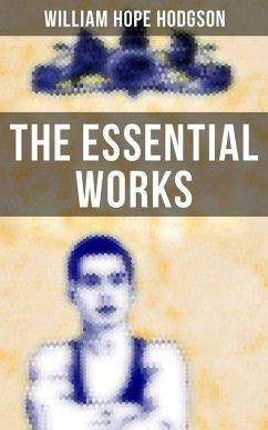 The Essential Works of William Hope Hodgson (eBook, ePUB)