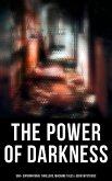 The Power of Darkness: 560+ Supernatural Thrillers, Macabre Tales & Eerie Mysteries (eBook, ePUB)