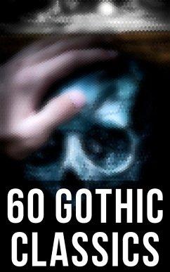 60 Gothic Classics (eBook, ePUB)