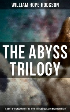 The Abyss Trilogy: The Boats of the Glen Carrig, The House on the Borderland & The Ghost Pirates (eBook, ePUB)