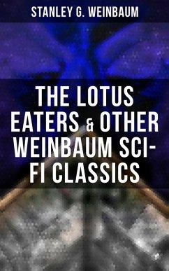 The Lotus Eaters & Other Weinbaum Sci-Fi Classics (eBook, ePUB)