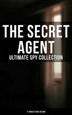 The Secret Agent: Ultimate Spy Collection (77 Books in One Volume) (eBook, ePUB)