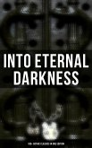 Into Eternal Darkness: 100+ Gothic Classics in One Edition (eBook, ePUB)