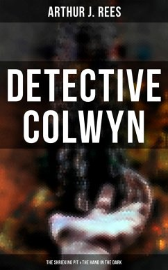 Detective Colwyn: The Shrieking Pit & The Hand in the Dark (eBook, ePUB)