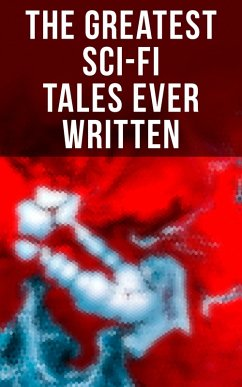 The Greatest Sci-Fi Tales Ever Written (eBook, ePUB)