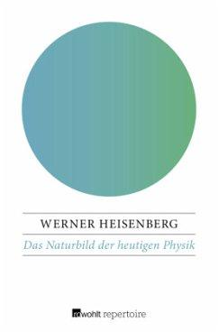 Das Naturbild der heutigen Physik - Heisenberg, Werner