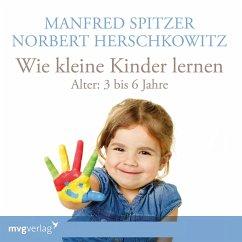 Wie kleine Kinder lernen - von 3-6 Jahren, 1 Audio-CD - Spitzer, Manfred; Herschkowitz, Norbert