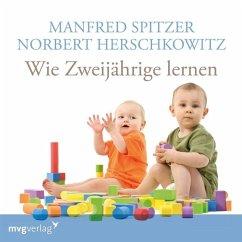 Wie Zweijährige lernen, 1 Audio-CD - Spitzer, Manfred; Herschkowitz, Norbert