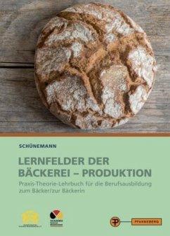 Lernfelder der Bäckerei - Produktion - Schünemann, Claus