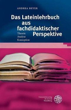 Das Lateinlehrbuch aus fachdidaktischer Perspektive - Beyer, Andrea