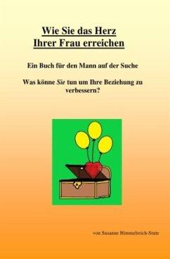 Wie Sie das Herz Ihrer Frau erreichen - Himmelreich-Stute, Susanne