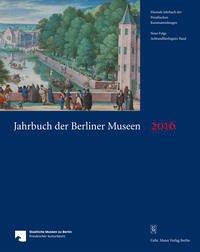 Jahrbuch der Berliner Museen. Jahrbuch der Preussischen Kunstsammlungen. Neue Folge / Jahrbuch der Berliner Museen 58. Band (2016)