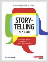 Storytelling für KMU - Vonaesch, Franziska; Peter, Marc K.