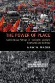 The Power of Place: Contentious Politics in Twentieth-Century Shanghai and Bombay