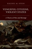 Vengeful Citizens, Violent States: A Theory of War and Revenge